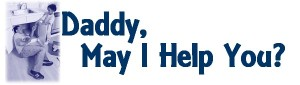 daddy-may-i-help-you